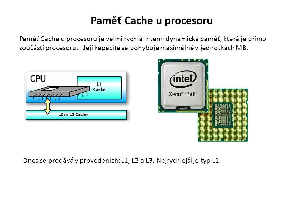 Paměť Cache u procesoru Paměť Cache u procesoru je velmi rychlá interní dynamická paměť, která je přímo součástí procesoru.