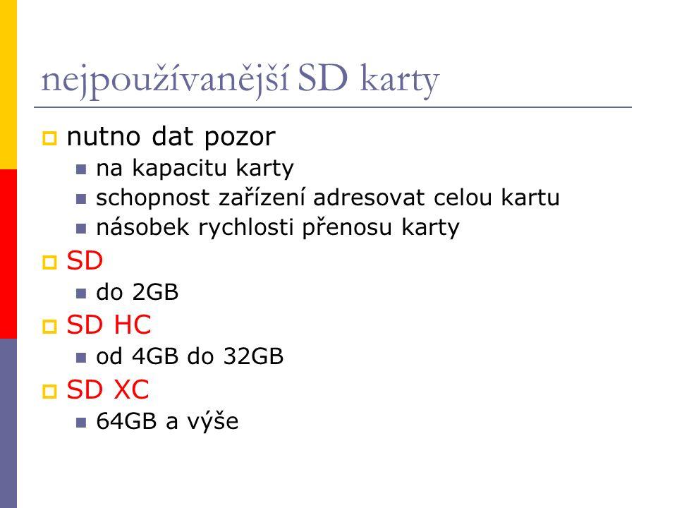 nejpoužívanější SD karty  nutno dat pozor na kapacitu karty schopnost zařízení adresovat celou kartu násobek rychlosti přenosu karty  SD do 2GB  SD HC od 4GB do 32GB  SD XC 64GB a výše