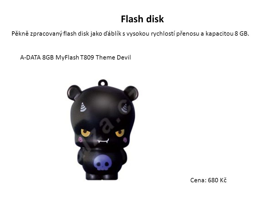 Flash disk Pěkně zpracovaný flash disk jako ďáblík s vysokou rychlostí přenosu a kapacitou 8 GB. A-DATA 8GB MyFlash T809 Theme Devil Cena: 680 Kč