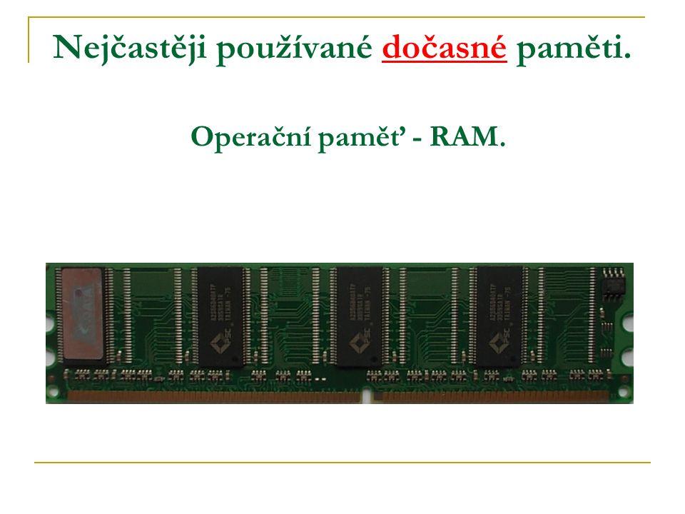 Nejčastěji používané dočasné paměti. Operační paměť - RAM.