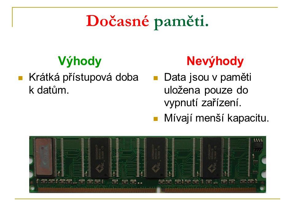 Dočasné paměti. Výhody Krátká přístupová doba k datům.