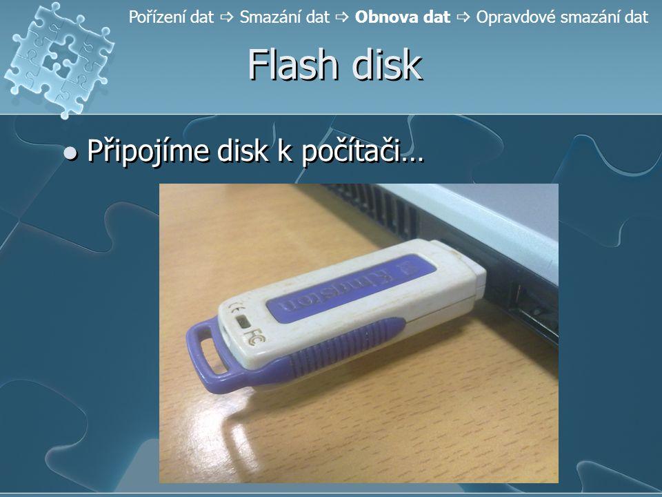 Flash disk Připojíme disk k počítači… Pořízení dat  Smazání dat  Obnova dat  Opravdové smazání dat