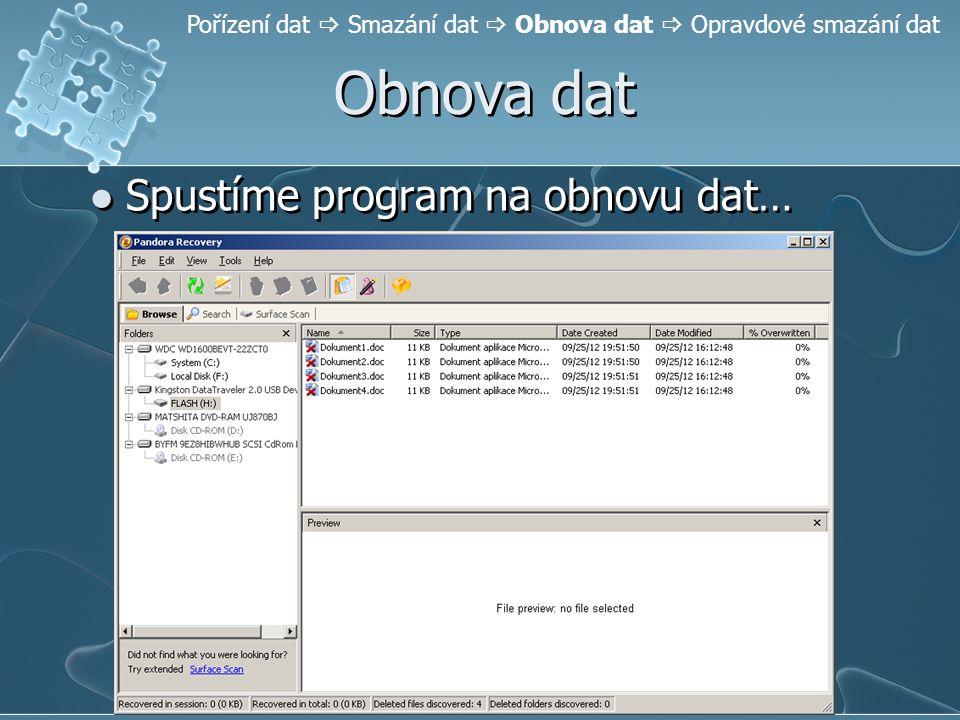 Obnova dat Spustíme program na obnovu dat… Pořízení dat  Smazání dat  Obnova dat  Opravdové smazání dat