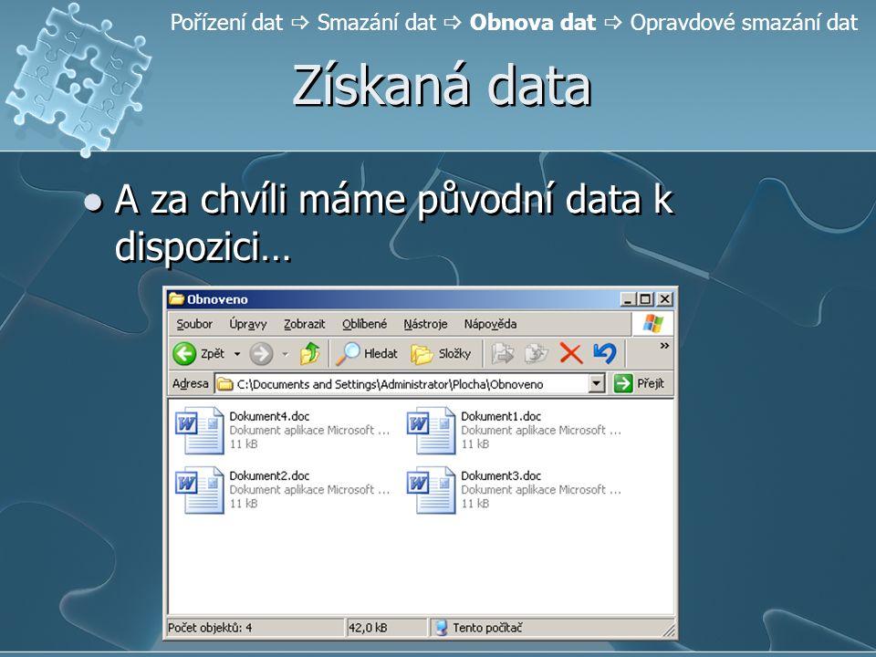 Získaná data A za chvíli máme původní data k dispozici… Pořízení dat  Smazání dat  Obnova dat  Opravdové smazání dat