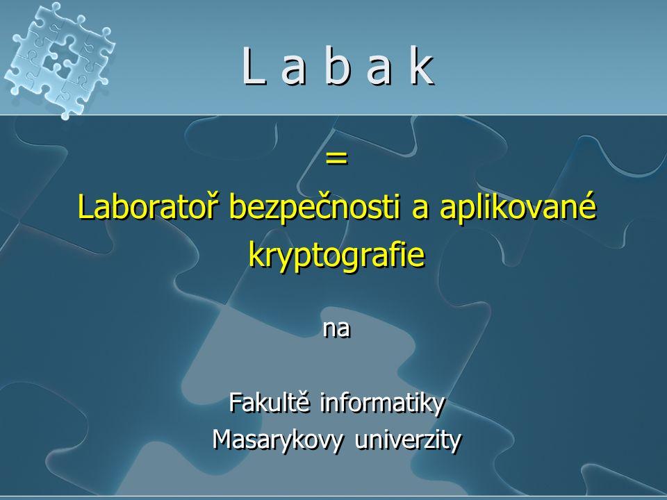 L a b a k = Laboratoř bezpečnosti a aplikované kryptografie na Fakultě informatiky Masarykovy univerzity = Laboratoř bezpečnosti a aplikované kryptografie na Fakultě informatiky Masarykovy univerzity