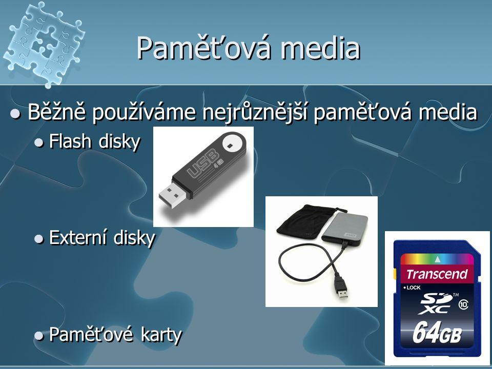 Paměťová media Běžně používáme nejrůznější paměťová media Flash disky Externí disky Paměťové karty Běžně používáme nejrůznější paměťová media Flash disky Externí disky Paměťové karty
