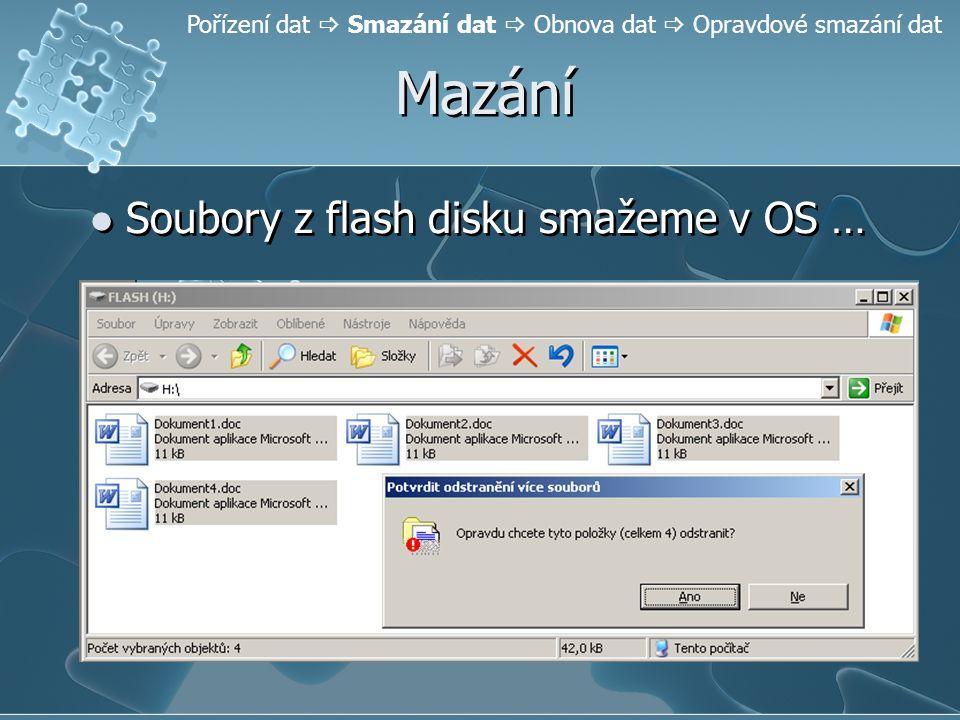 Mazání Soubory z flash disku smažeme v OS … Pořízení dat  Smazání dat  Obnova dat  Opravdové smazání dat