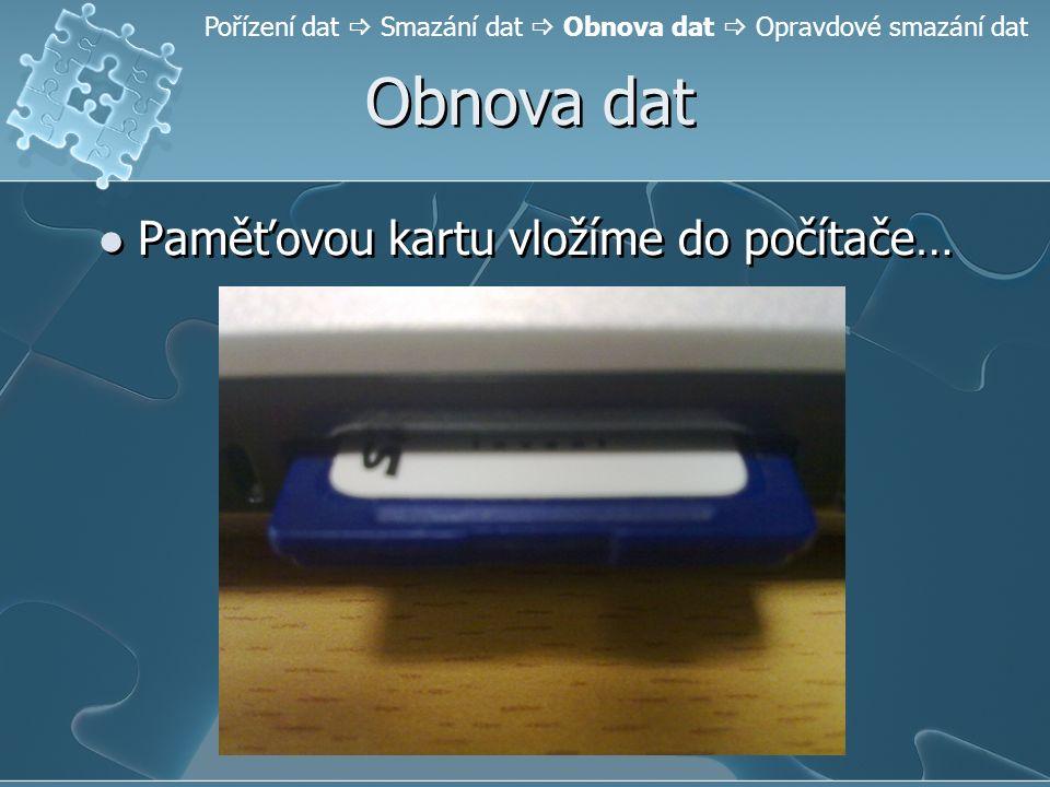 Obnova dat Paměťovou kartu vložíme do počítače… Pořízení dat  Smazání dat  Obnova dat  Opravdové smazání dat