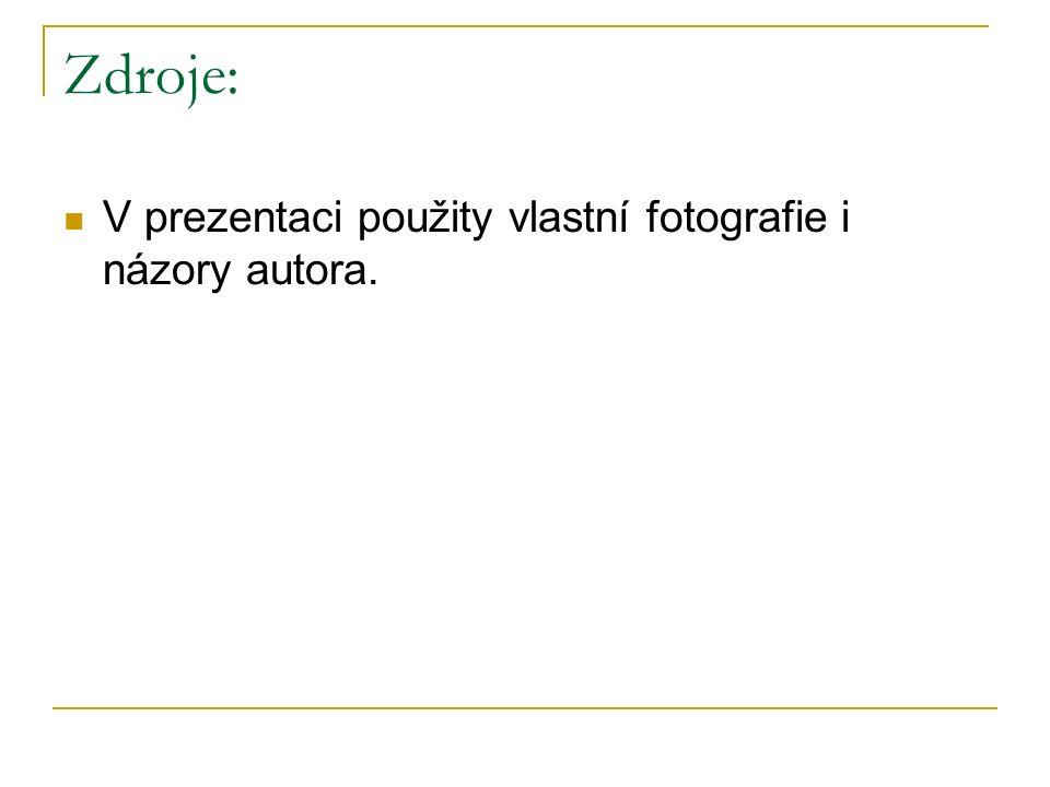 Zdroje: V prezentaci použity vlastní fotografie i názory autora.
