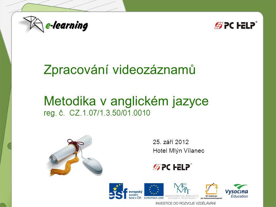 25. září 2012 Hotel Mlýn Vílanec Zpracování videozáznamů Metodika v anglickém jazyce reg. č. CZ.1.07/1.3.50/01.0010