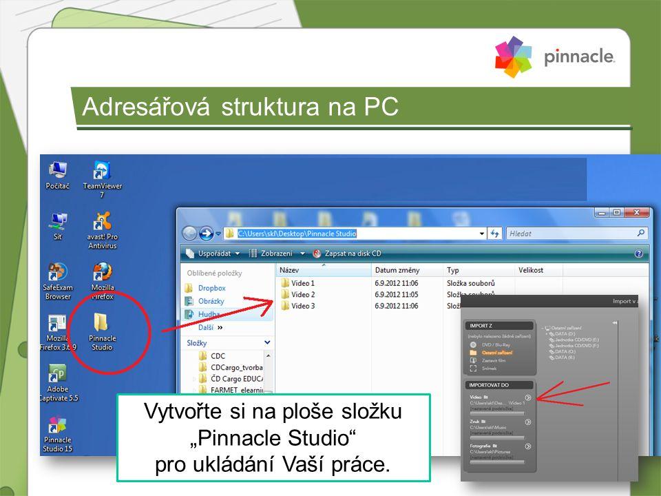 """Adresářová struktura na PC Vytvořte si na ploše složku """"Pinnacle Studio"""" pro ukládání Vaší práce."""