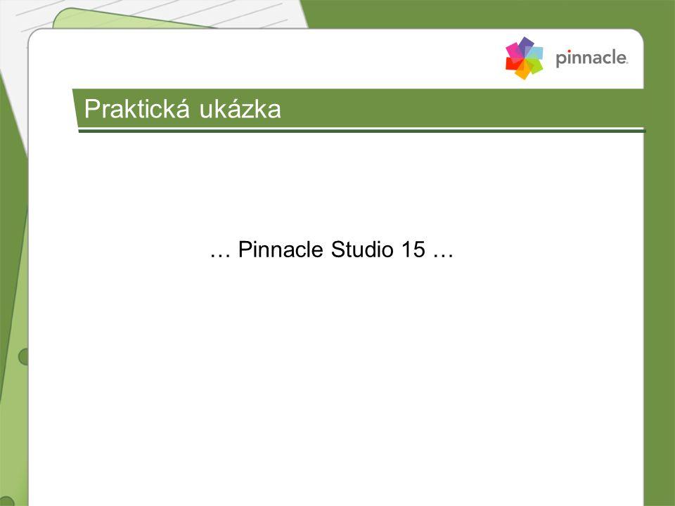 Praktická ukázka … Pinnacle Studio 15 …