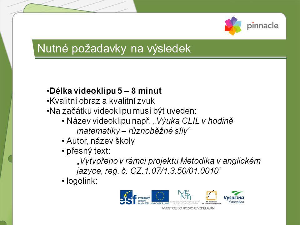 Nutné požadavky na výsledek Délka videoklipu 5 – 8 minut Kvalitní obraz a kvalitní zvuk Na začátku videoklipu musí být uveden: Název videoklipu např.