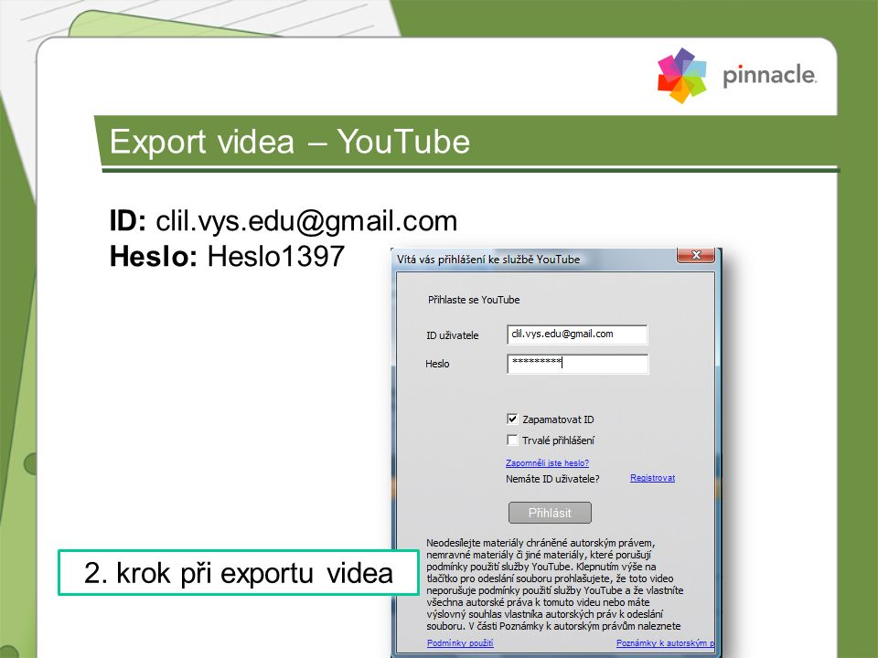 ID: clil.vys.edu@gmail.com Heslo: Heslo1397 2. krok při exportu videa