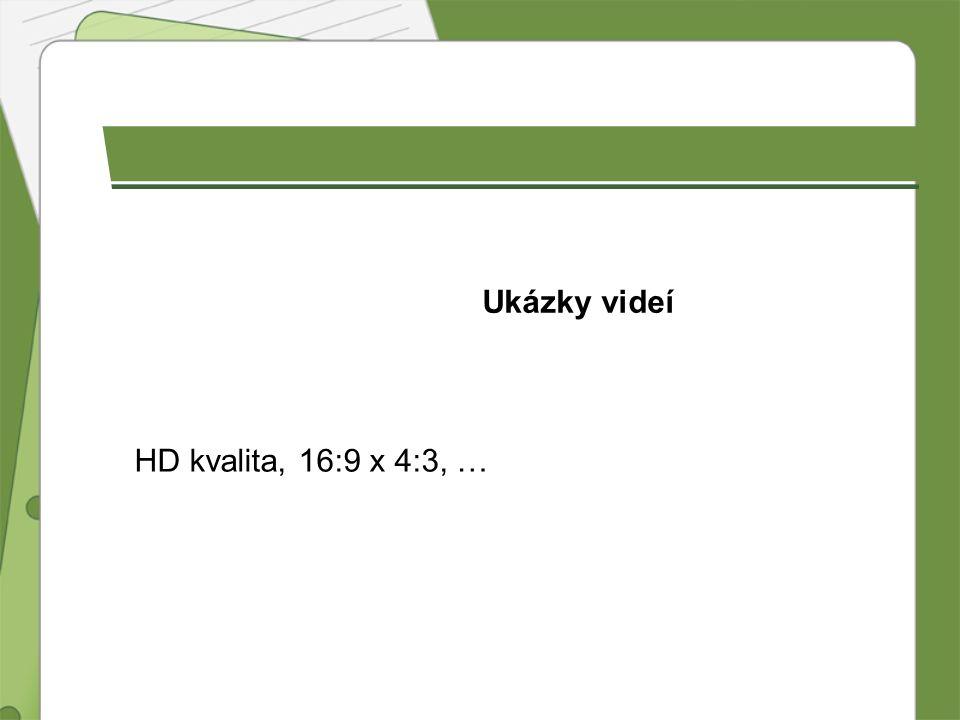 Ukázky videí HD kvalita, 16:9 x 4:3, …