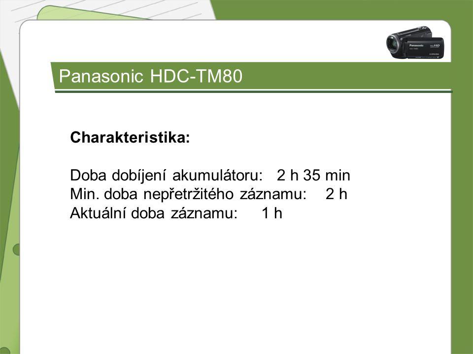 Panasonic HDC-TM80 Charakteristika: Doba dobíjení akumulátoru: 2 h 35 min Min. doba nepřetržitého záznamu: 2 h Aktuální doba záznamu: 1 h