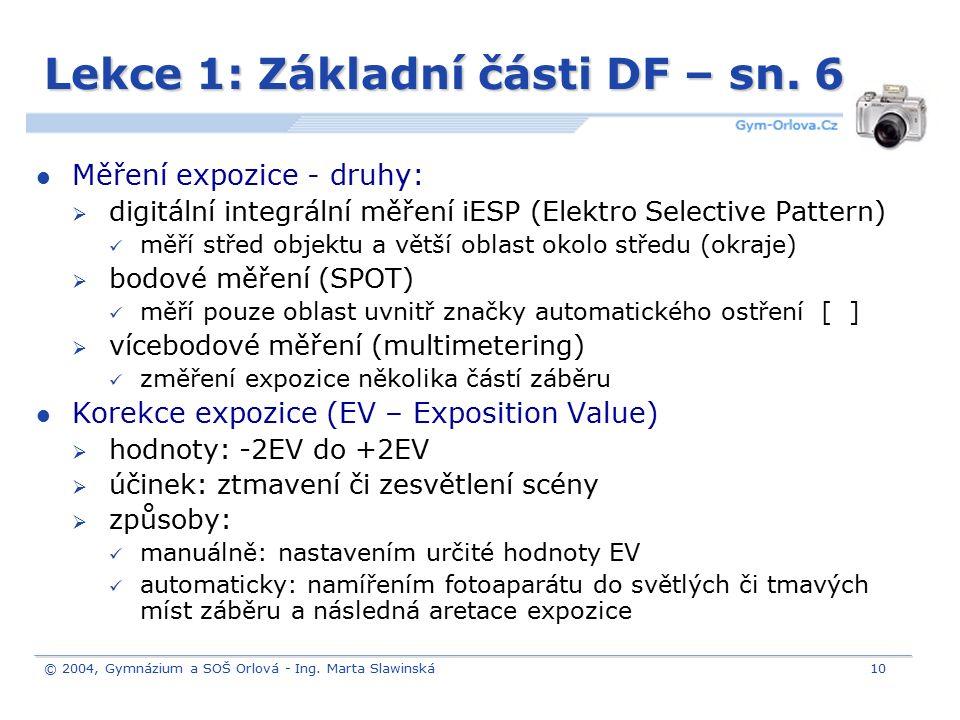 © 2004, Gymnázium a SOŠ Orlová - Ing. Marta Slawinská10 Lekce 1: Základní části DF – sn. 6 Měření expozice - druhy:  digitální integrální měření iESP