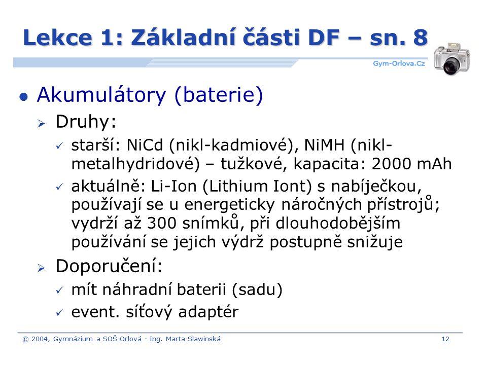 © 2004, Gymnázium a SOŠ Orlová - Ing. Marta Slawinská12 Lekce 1: Základní části DF – sn. 8 Akumulátory (baterie)  Druhy: starší: NiCd (nikl-kadmiové)