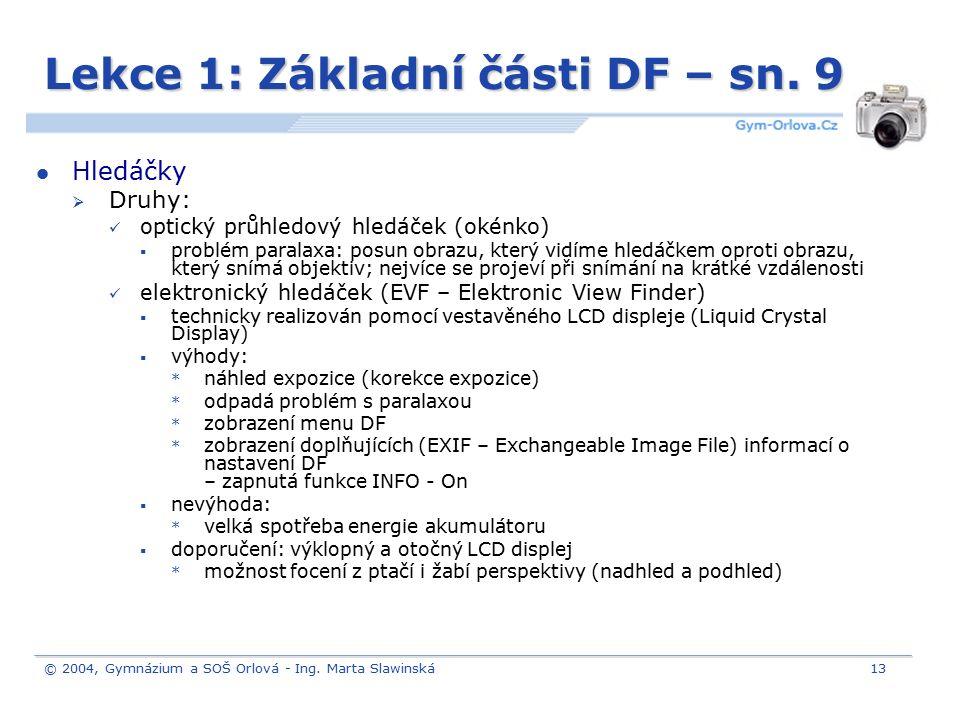 © 2004, Gymnázium a SOŠ Orlová - Ing. Marta Slawinská13 Lekce 1: Základní části DF – sn. 9 Hledáčky  Druhy: optický průhledový hledáček (okénko)  pr