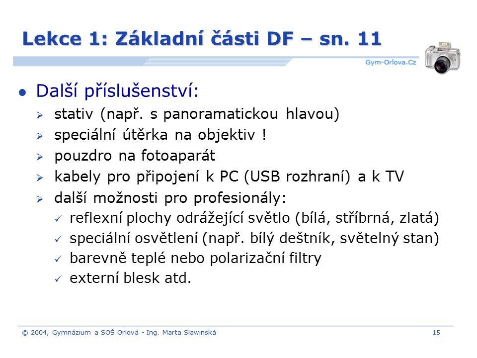 © 2004, Gymnázium a SOŠ Orlová - Ing. Marta Slawinská15 Lekce 1: Základní části DF – sn. 11 Další příslušenství:  stativ (např. s panoramatickou hlav
