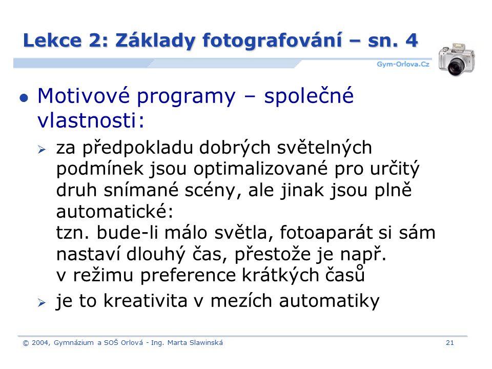 © 2004, Gymnázium a SOŠ Orlová - Ing. Marta Slawinská21 Lekce 2: Základy fotografování – sn. 4 Motivové programy – společné vlastnosti:  za předpokla