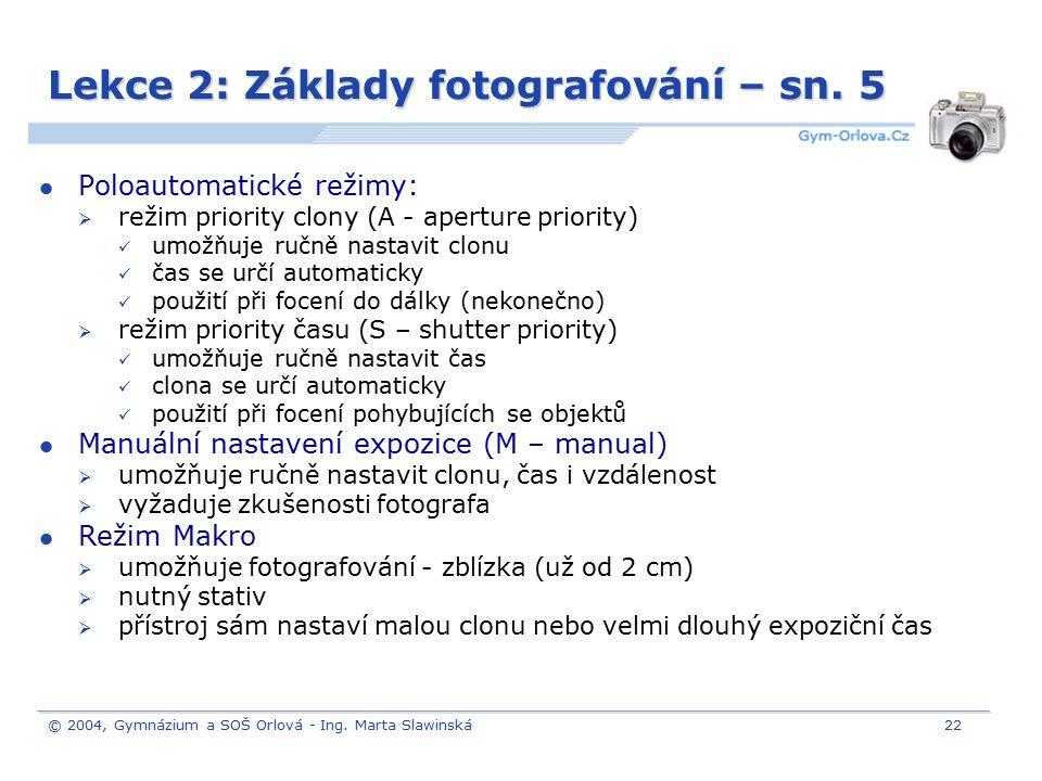 © 2004, Gymnázium a SOŠ Orlová - Ing. Marta Slawinská22 Lekce 2: Základy fotografování – sn. 5 Poloautomatické režimy:  režim priority clony (A - ape