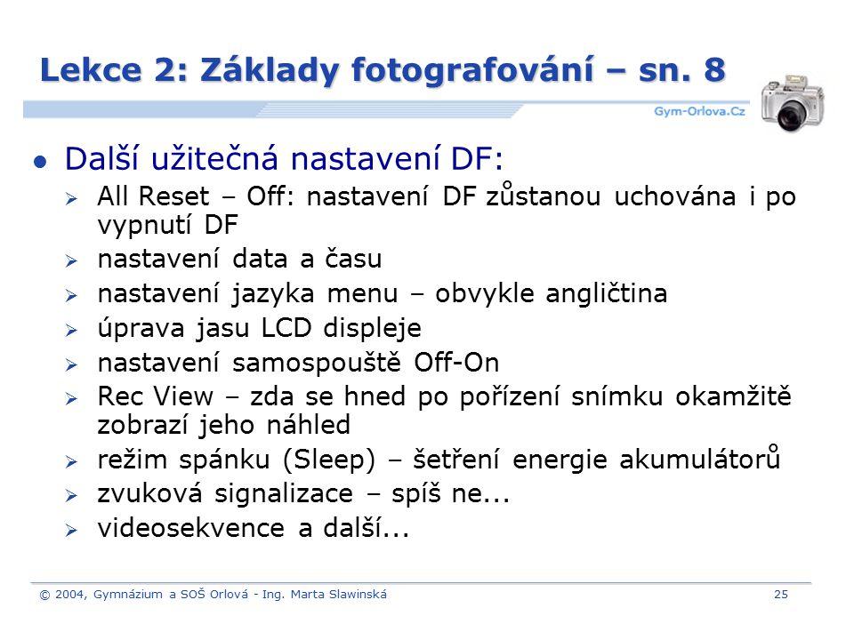 © 2004, Gymnázium a SOŠ Orlová - Ing. Marta Slawinská25 Lekce 2: Základy fotografování – sn. 8 Další užitečná nastavení DF:  All Reset – Off: nastave
