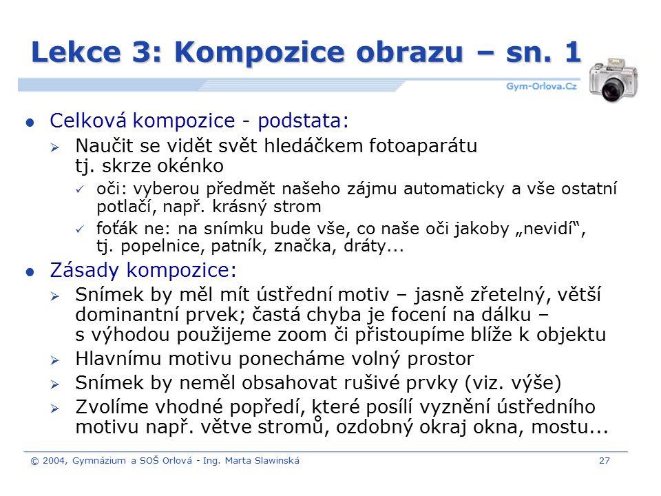 © 2004, Gymnázium a SOŠ Orlová - Ing. Marta Slawinská27 Lekce 3: Kompozice obrazu – sn. 1 Celková kompozice - podstata:  Naučit se vidět svět hledáčk