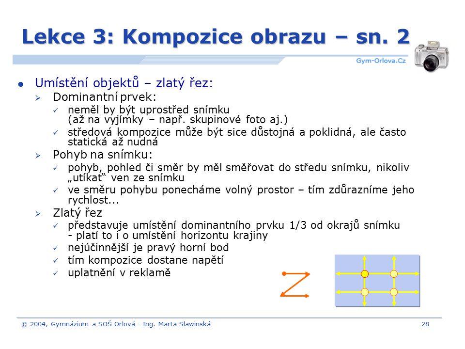 © 2004, Gymnázium a SOŠ Orlová - Ing. Marta Slawinská28 Lekce 3: Kompozice obrazu – sn. 2 Umístění objektů – zlatý řez:  Dominantní prvek: neměl by b