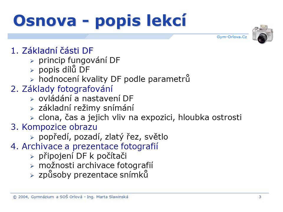 © 2004, Gymnázium a SOŠ Orlová - Ing. Marta Slawinská3 Osnova - popis lekcí Základní části DF 1. Základní části DF  princip fungování DF  popis dílů