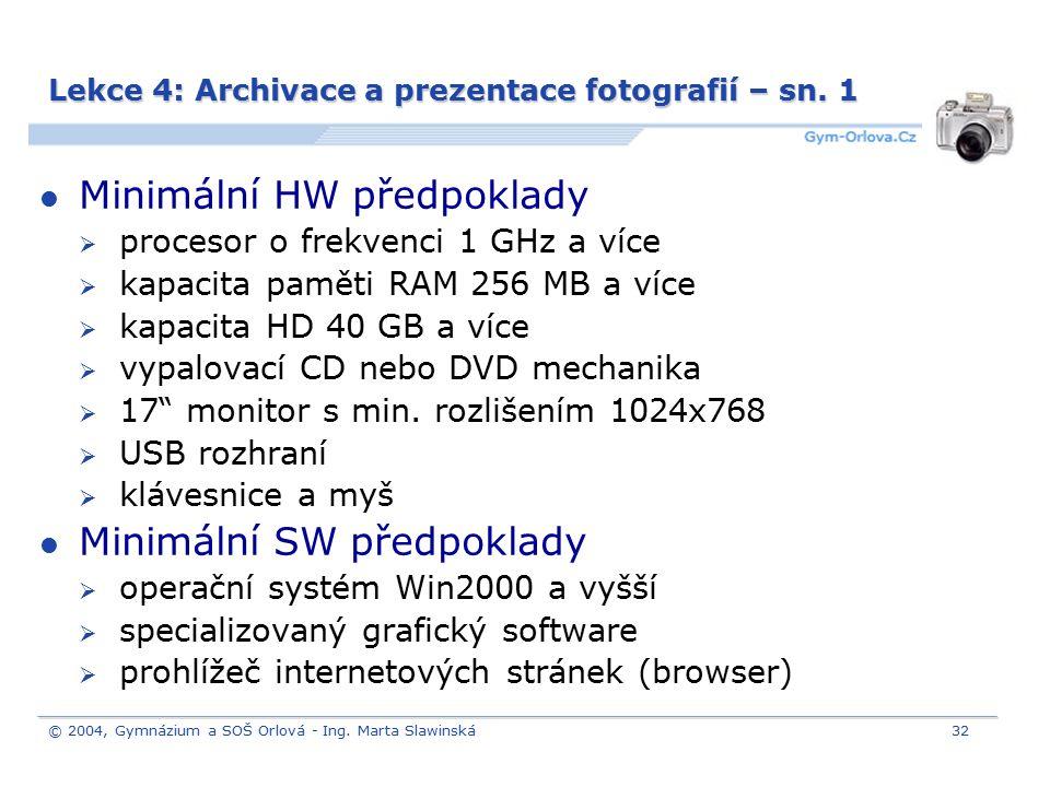 © 2004, Gymnázium a SOŠ Orlová - Ing. Marta Slawinská32 Lekce 4: Archivace a prezentace fotografií – sn. 1 Minimální HW předpoklady  procesor o frekv