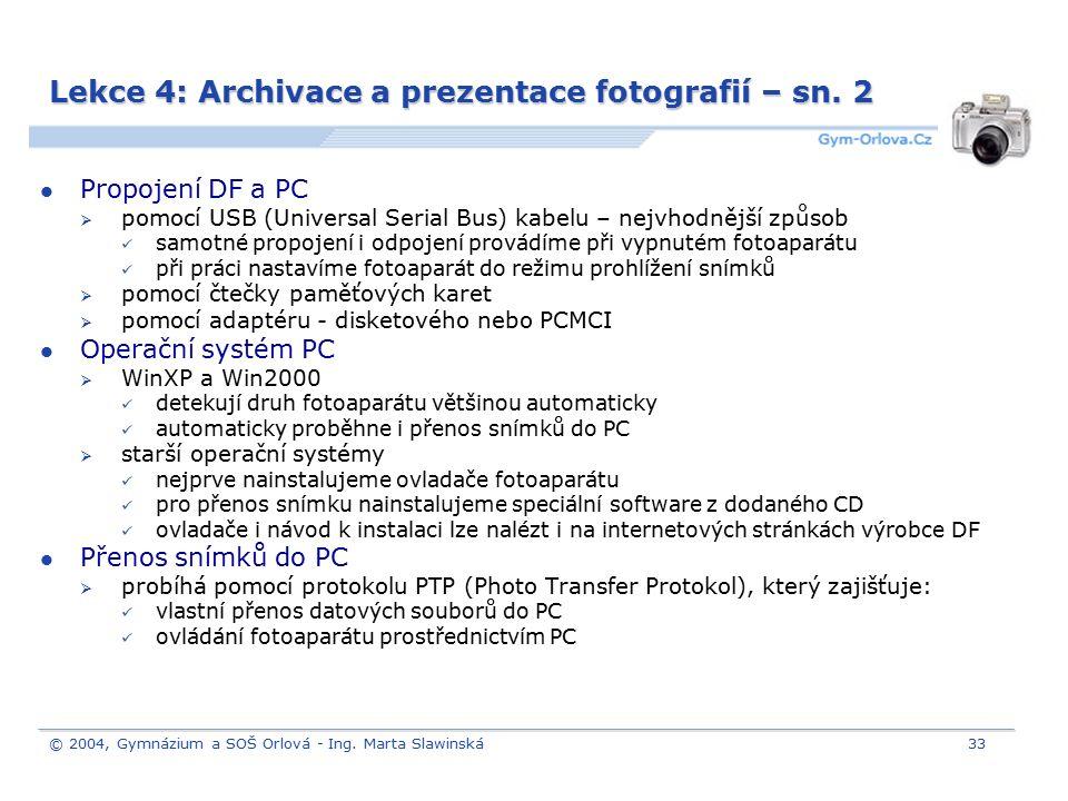 © 2004, Gymnázium a SOŠ Orlová - Ing. Marta Slawinská33 Lekce 4: Archivace a prezentace fotografií – sn. 2 Propojení DF a PC  pomocí USB (Universal S