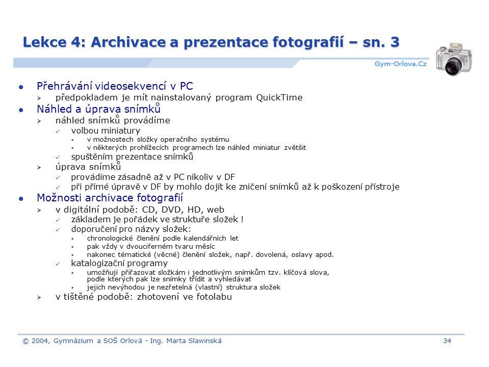 © 2004, Gymnázium a SOŠ Orlová - Ing. Marta Slawinská34 Lekce 4: Archivace a prezentace fotografií – sn. 3 Přehrávání videosekvencí v PC  předpoklade