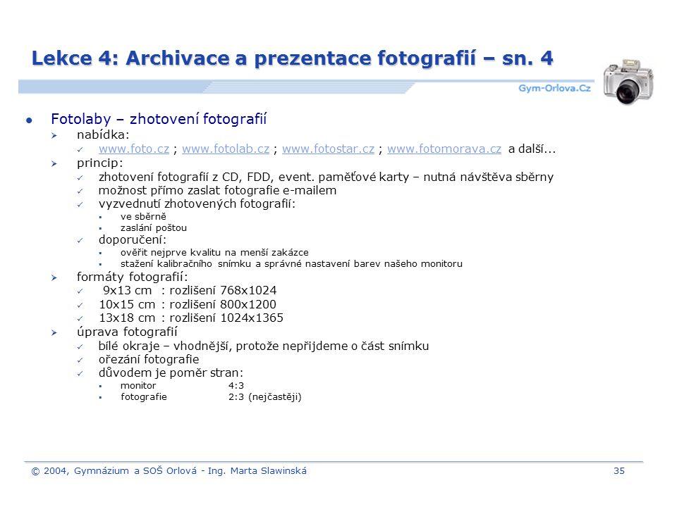 © 2004, Gymnázium a SOŠ Orlová - Ing. Marta Slawinská35 Lekce 4: Archivace a prezentace fotografií – sn. 4 Fotolaby – zhotovení fotografií  nabídka: