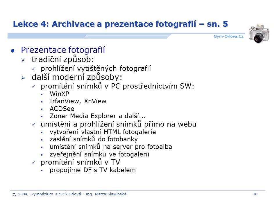 © 2004, Gymnázium a SOŠ Orlová - Ing. Marta Slawinská36 Lekce 4: Archivace a prezentace fotografií – sn. 5 Prezentace fotografií  tradiční způsob: pr