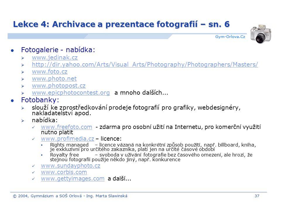 © 2004, Gymnázium a SOŠ Orlová - Ing. Marta Slawinská37 Lekce 4: Archivace a prezentace fotografií – sn. 6 Fotogalerie - nabídka:  www.jedinak.cz www