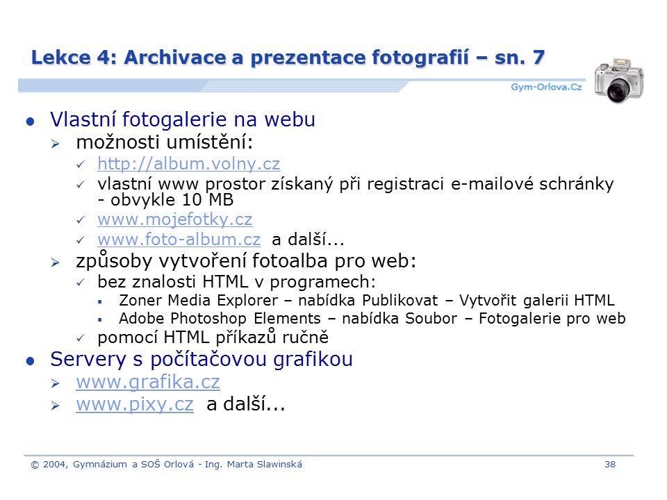 © 2004, Gymnázium a SOŠ Orlová - Ing. Marta Slawinská38 Lekce 4: Archivace a prezentace fotografií – sn. 7 Vlastní fotogalerie na webu  možnosti umís