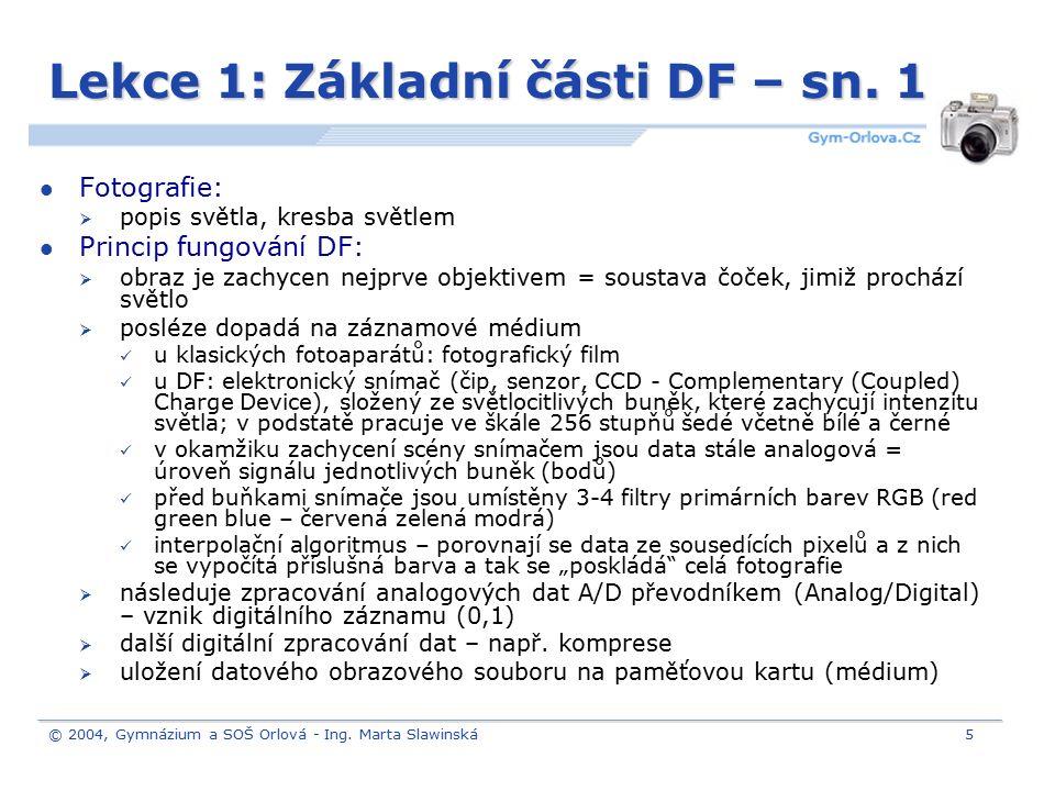 © 2004, Gymnázium a SOŠ Orlová - Ing. Marta Slawinská5 Lekce 1: Základní části DF – sn. 1 Fotografie:  popis světla, kresba světlem Princip fungování