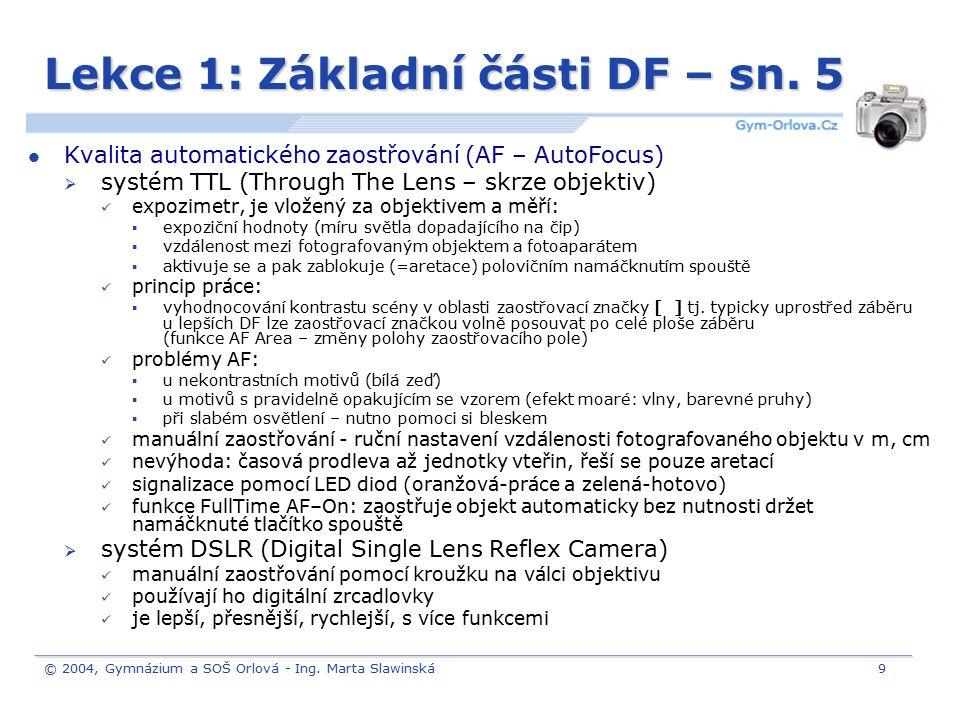 © 2004, Gymnázium a SOŠ Orlová - Ing. Marta Slawinská9 Lekce 1: Základní části DF – sn. 5 Kvalita automatického zaostřování (AF – AutoFocus)  systém