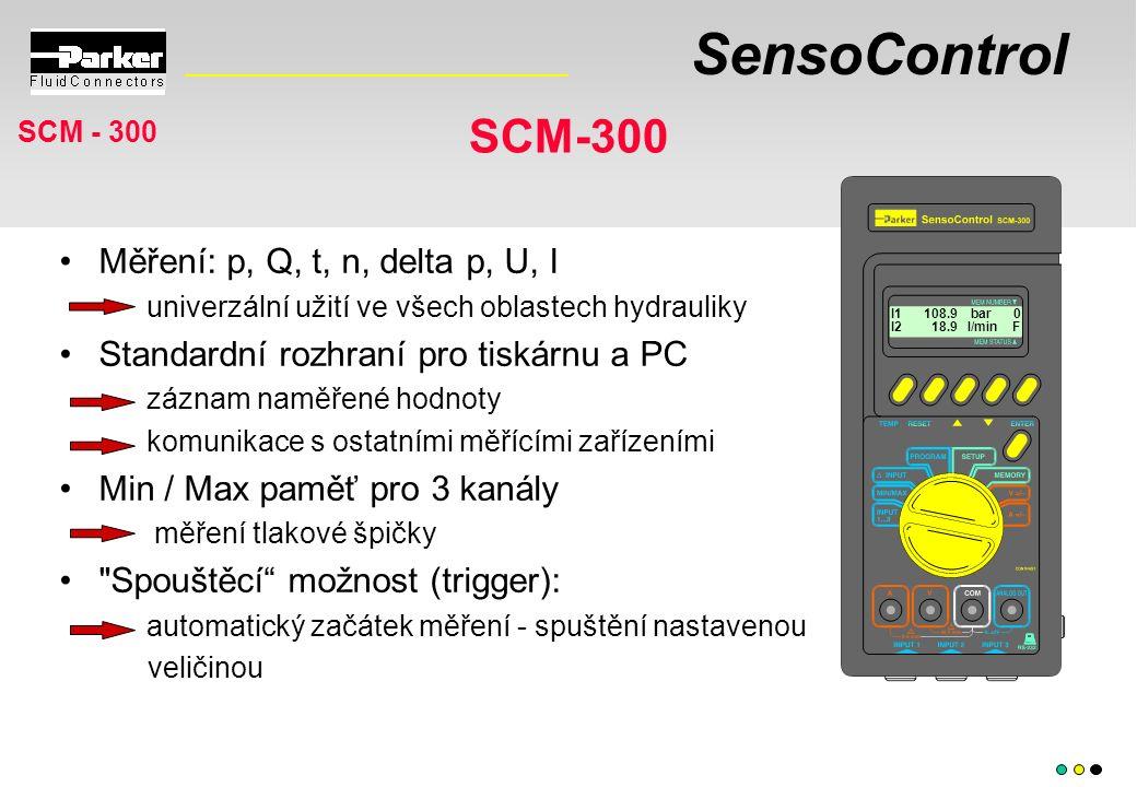 SensoControl Měření: p, Q, t, n, delta p, U, I univerzální užití ve všech oblastech hydrauliky Standardní rozhraní pro tiskárnu a PC záznam naměřené hodnoty komunikace s ostatními měřícími zařízeními Min / Max paměť pro 3 kanály měření tlakové špičky Spouštěcí možnost (trigger): automatický začátek měření - spuštění nastavenou veličinou SCM-300 I1 108.9 bar 0 I2 18.9 l/min F
