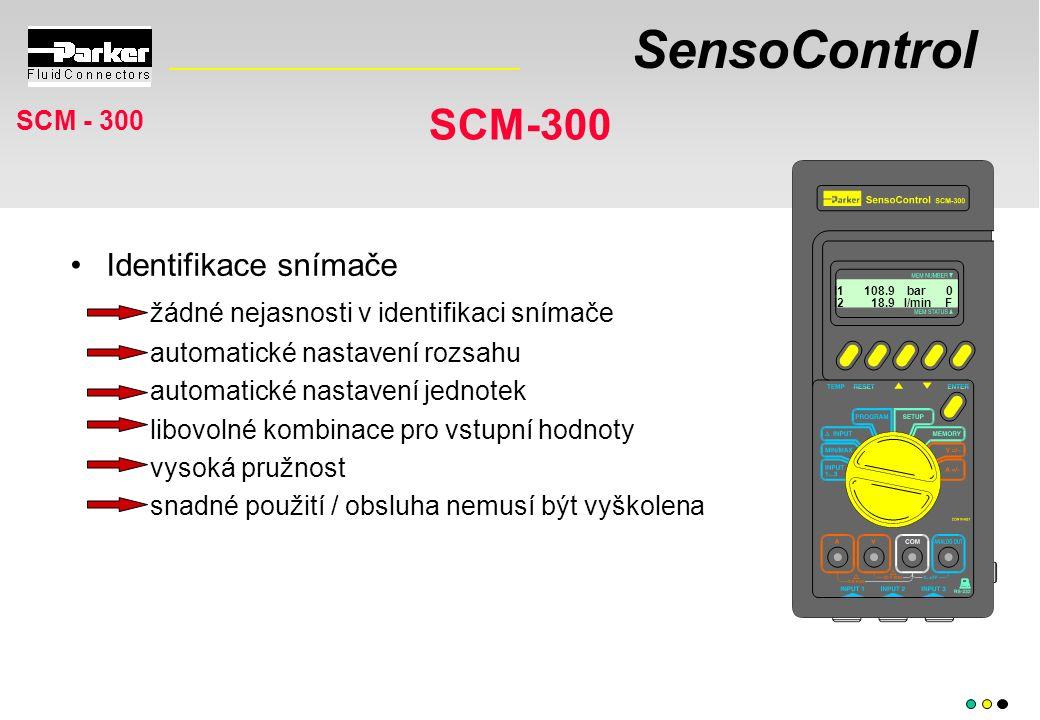SensoControl SCM - 300 I1 108.9 bar 0 I2 18.9 l/min F Identifikace snímače žádné nejasnosti v identifikaci snímače automatické nastavení rozsahu automatické nastavení jednotek libovolné kombinace pro vstupní hodnoty vysoká pružnost snadné použití / obsluha nemusí být vyškolena SCM-300