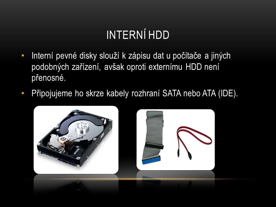 INTERNÍ HDD Interní pevné disky slouží k zápisu dat u počítače a jiných podobných zařízení, avšak oproti externímu HDD není přenosné.