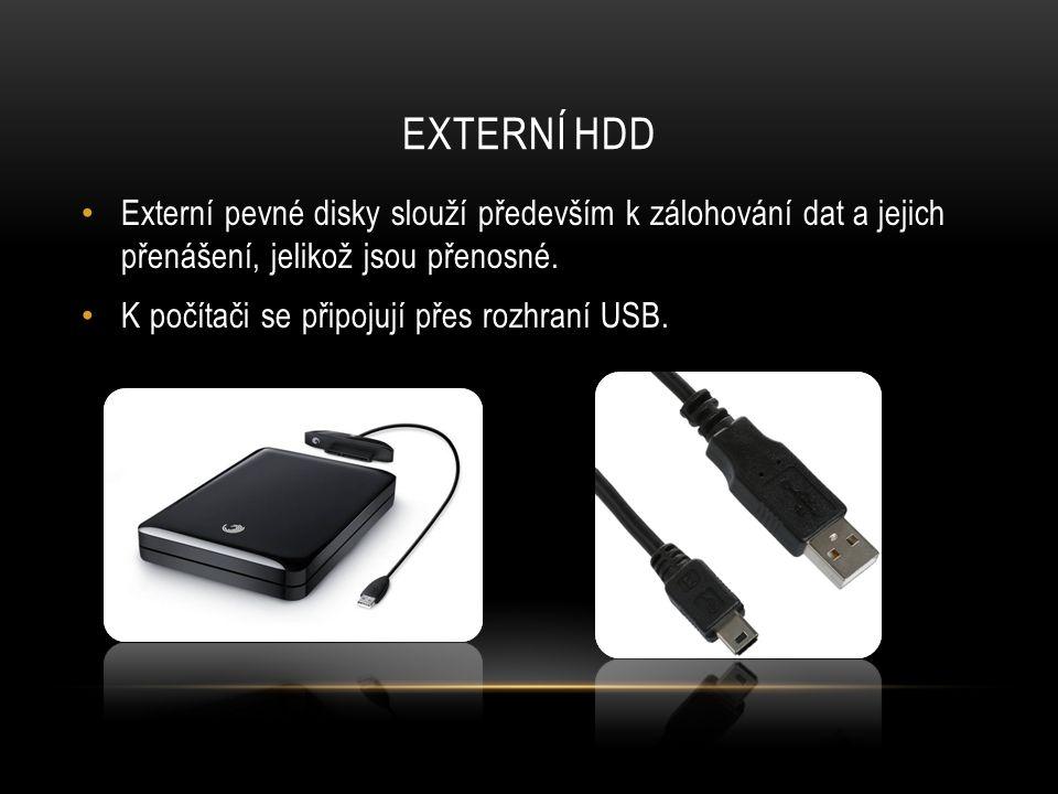 EXTERNÍ HDD Externí pevné disky slouží především k zálohování dat a jejich přenášení, jelikož jsou přenosné.