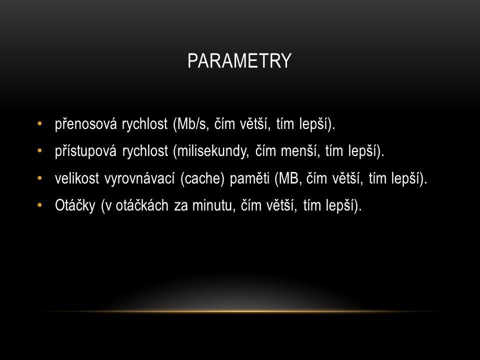 PARAMETRY přenosová rychlost (Mb/s, čím větší, tím lepší).