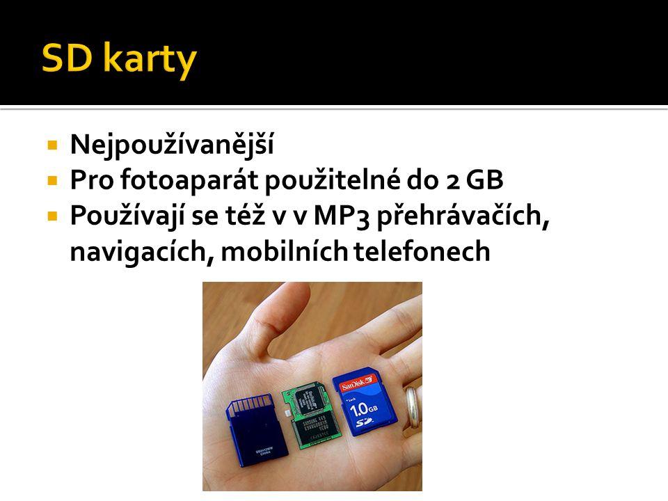  Nejpoužívanější  Pro fotoaparát použitelné do 2 GB  Používají se též v v MP3 přehrávačích, navigacích, mobilních telefonech