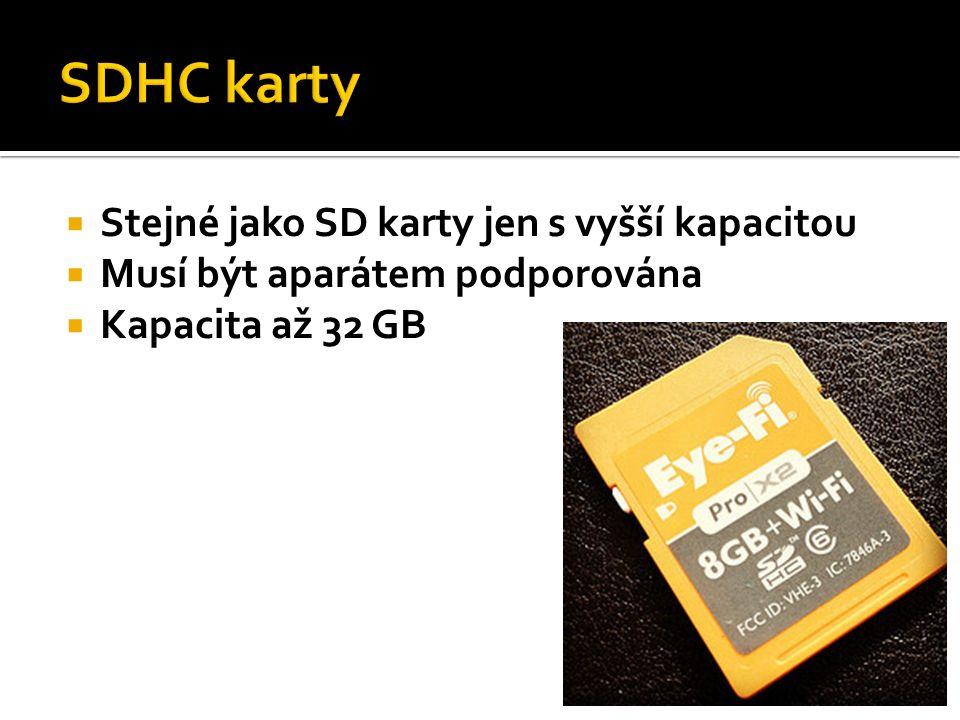  Stejné jako SD karty jen s vyšší kapacitou  Musí být aparátem podporována  Kapacita až 32 GB