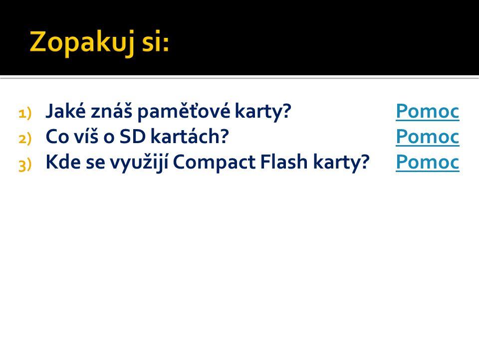1) Jaké znáš paměťové karty?PomocPomoc 2) Co víš o SD kartách?PomocPomoc 3) Kde se využijí Compact Flash karty?PomocPomoc