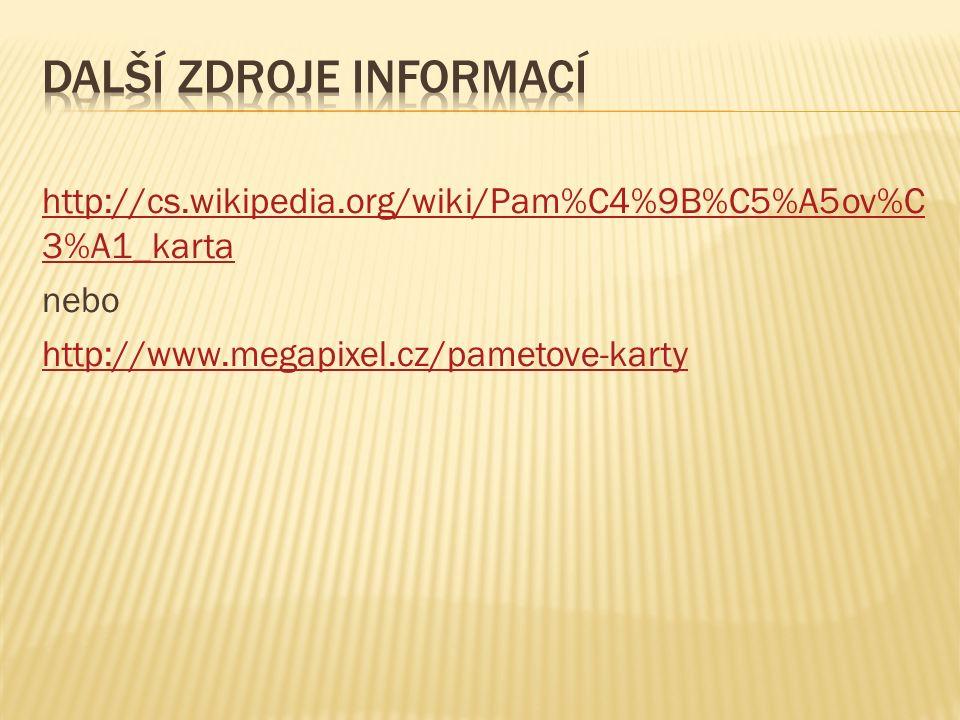 http://cs.wikipedia.org/wiki/Pam%C4%9B%C5%A5ov%C 3%A1_karta nebo http://www.megapixel.cz/pametove-karty