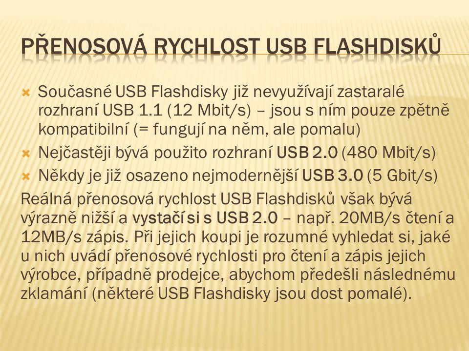  Současné USB Flashdisky již nevyužívají zastaralé rozhraní USB 1.1 (12 Mbit/s) – jsou s ním pouze zpětně kompatibilní (= fungují na něm, ale pomalu)  Nejčastěji bývá použito rozhraní USB 2.0 (480 Mbit/s)  Někdy je již osazeno nejmodernější USB 3.0 (5 Gbit/s) Reálná přenosová rychlost USB Flashdisků však bývá výrazně nižší a vystačí si s USB 2.0 – např.