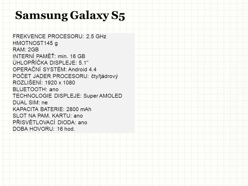 Samsung Galaxy S5 FREKVENCE PROCESORU: 2.5 GHz HMOTNOST145 g RAM: 2GB INTERNÍ PAMĚŤ: min.